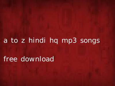 a to z hindi hq mp3 songs free download new