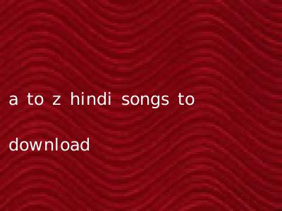 a to z hindi songs to download