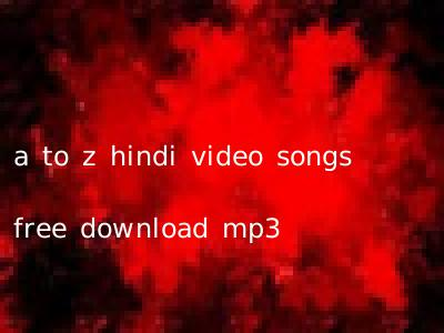 a to z hindi video songs free download mp3