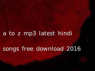 bollywood songs free download mp3 a to z