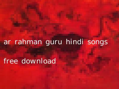 ar rahman guru hindi songs free download