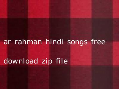 ar rahman hindi songs free download zip file