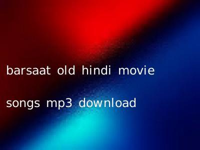 barsaat old hindi movie songs mp3 download