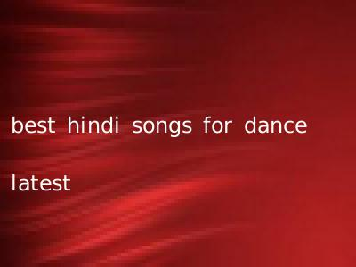best hindi songs for dance latest