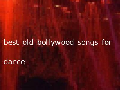 best old bollywood songs for dance