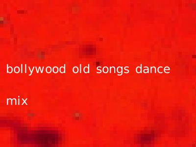 bollywood old songs dance mix