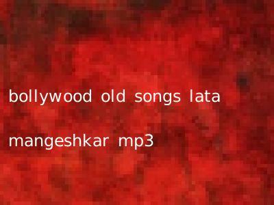 bollywood old songs lata mangeshkar mp3