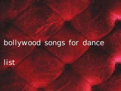 bollywood songs for dance list