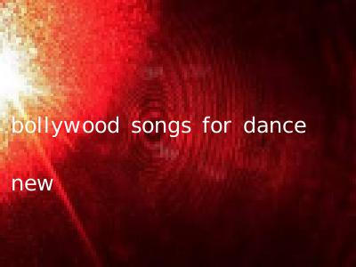 bollywood songs for dance new
