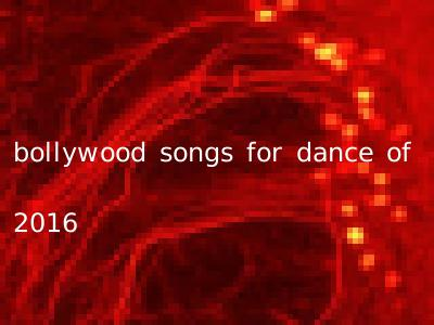 bollywood songs for dance of 2016