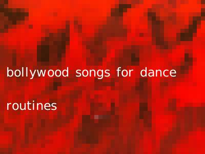bollywood songs for dance routines