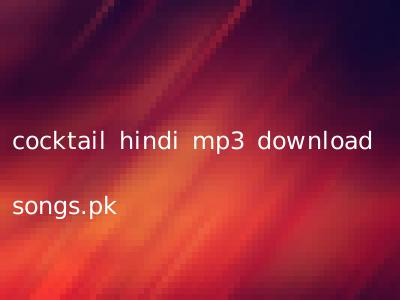 cocktail hindi mp3 download songs.pk
