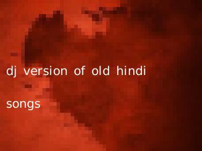 dj version of old hindi songs