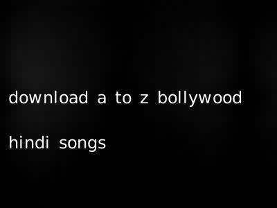download a to z bollywood hindi songs