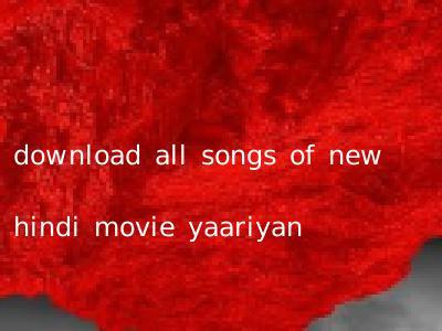 download all songs of new hindi movie yaariyan