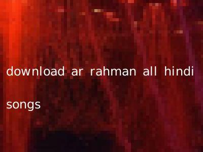 download ar rahman all hindi songs