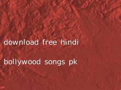 download free hindi bollywood songs pk