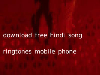 download free hindi song ringtones mobile phone