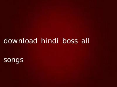 download hindi boss all songs