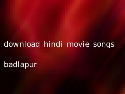 download hindi movie songs badlapur