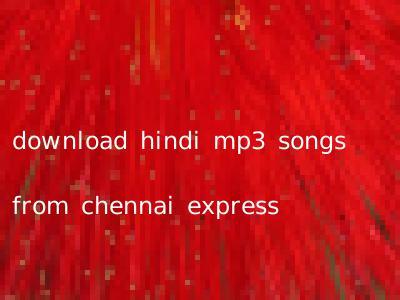 download hindi mp3 songs from chennai express