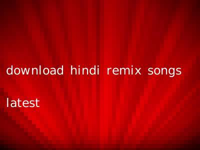 download hindi remix songs latest