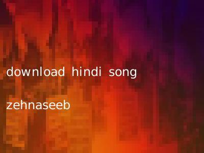 download hindi song zehnaseeb