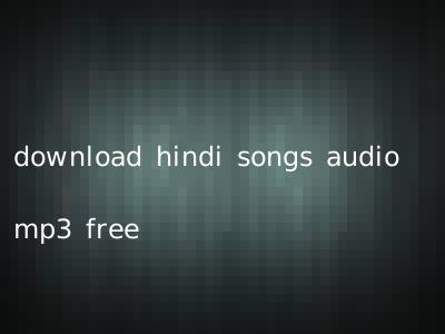 download hindi songs audio mp3 free