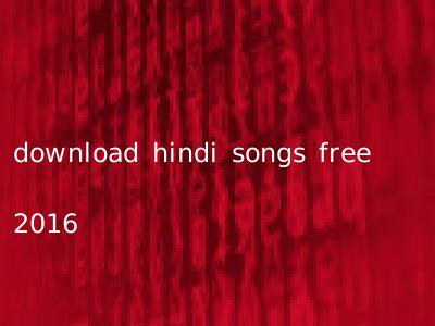 download hindi songs free 2016