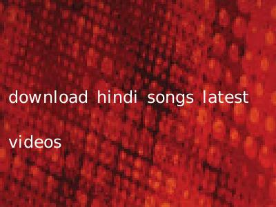 download hindi songs latest videos