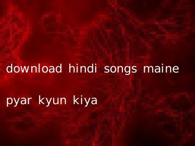 download hindi songs maine pyar kyun kiya