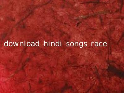 download hindi songs race