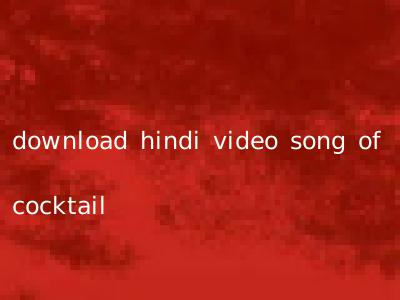 download hindi video song of cocktail