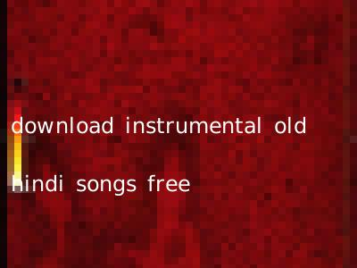 download instrumental old hindi songs free