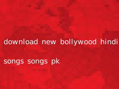 download new bollywood hindi songs songs pk