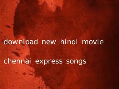 download new hindi movie chennai express songs