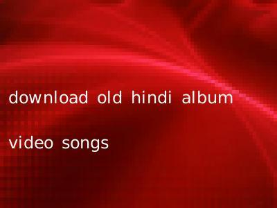 download old hindi album video songs