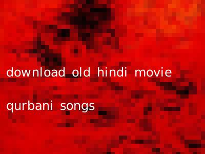 download old hindi movie qurbani songs