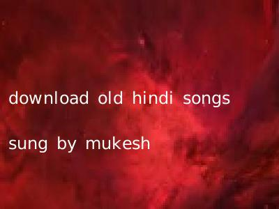 download old hindi songs sung by mukesh