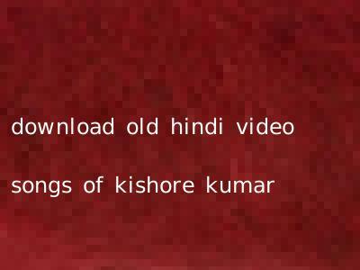 download old hindi video songs of kishore kumar
