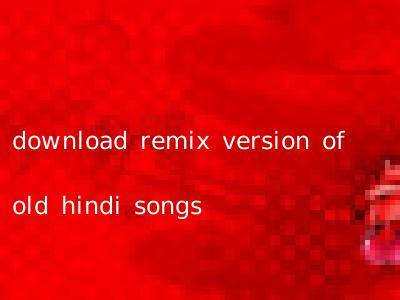 download remix version of old hindi songs