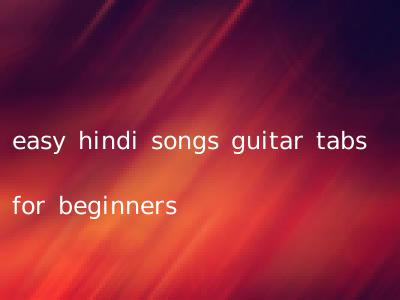 easy hindi songs guitar tabs for beginners