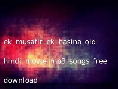ek musafir ek hasina old hindi movie mp3 songs free download