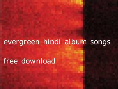 evergreen hindi album songs free download
