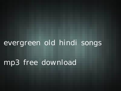 evergreen old hindi songs mp3 free download