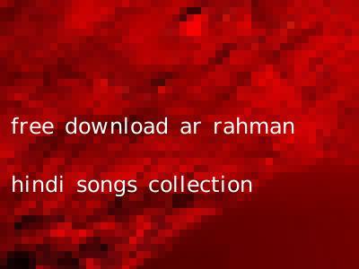free download ar rahman hindi songs collection