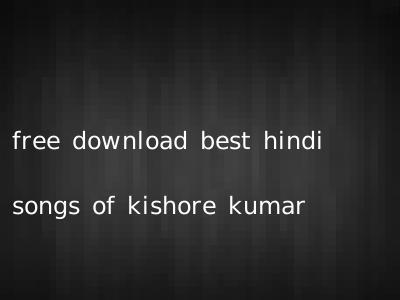 free download best hindi songs of kishore kumar