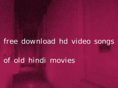 free download hd video songs of old hindi movies
