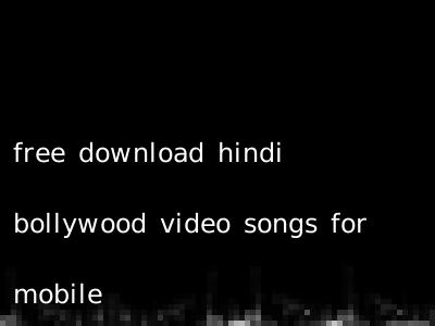 free download hindi bollywood video songs for mobile