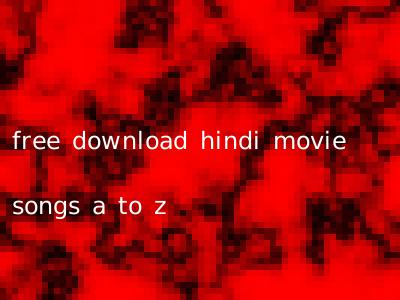 free download hindi movie songs a to z